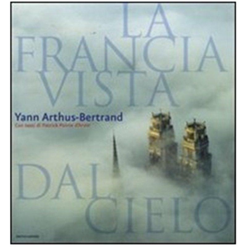 LA FRANCIA VISTA DAL CIELO di Yann Arthus-Bertrand,Patrick Poivre D'Arvor